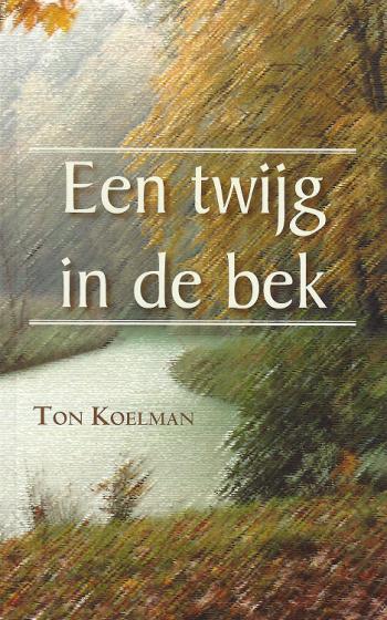 Ton Koelman - Een twijg in de bek